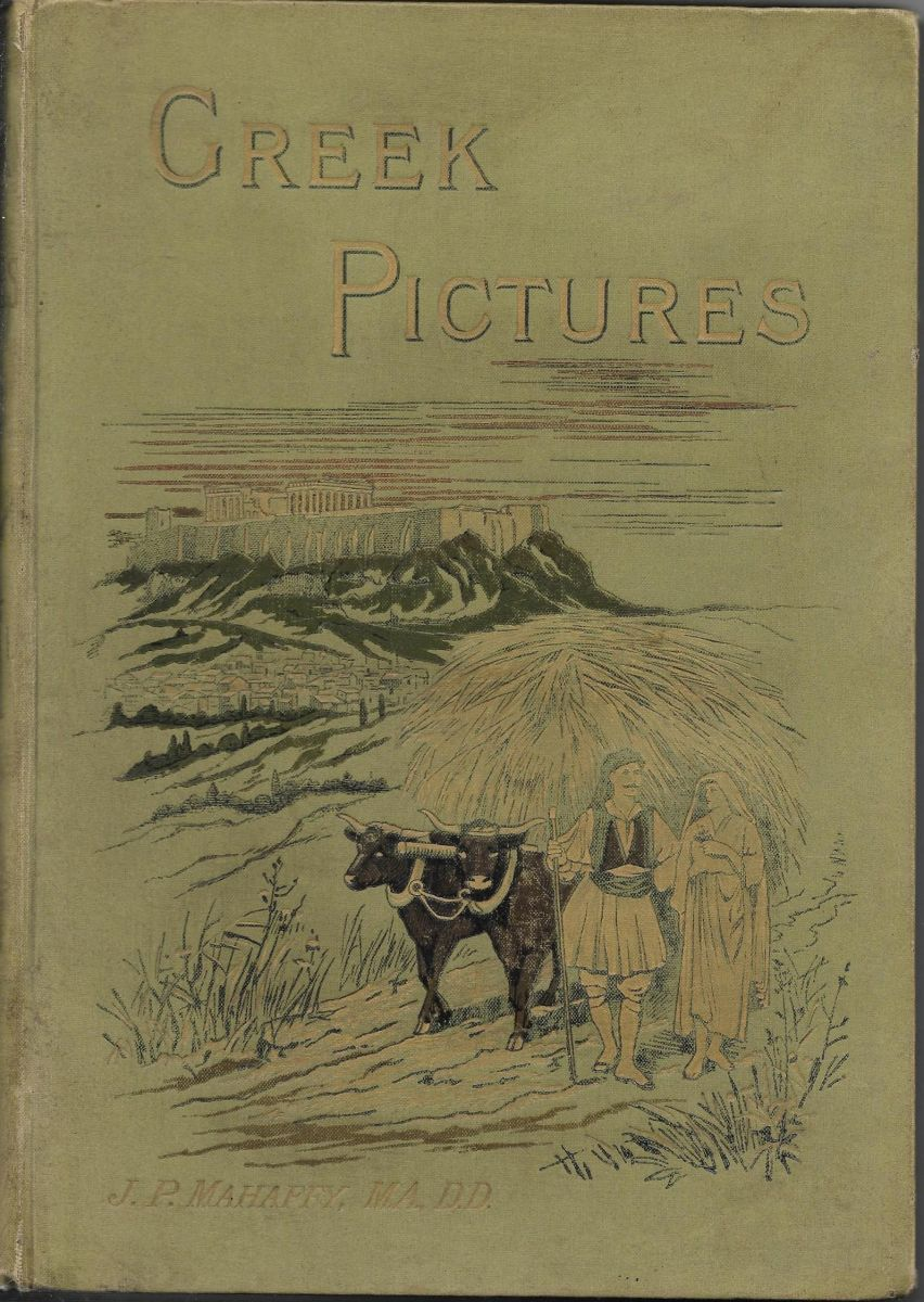 Greek Pictures Drawn with Pen and Pencil John Pentland Mahaffy 1890
